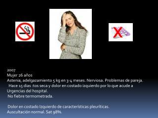 2007 Mujer 26 años Astenia, adelgazamiento 5 kg en 3-4 meses. Nerviosa. Problemas de pareja.