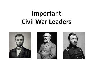Important Civil War Leaders