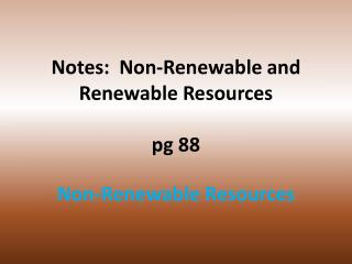 Notes:  Non-Renewable and Renewable Resources  pg  88