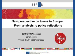 ESPON  TOWN project Loris Servillo Vilnius (Li), 04 December 2013