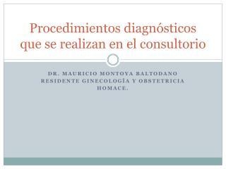 Procedimientos diagn�sticos que se realizan en el consultorio