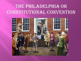 The Philadelphia or constitutional convention