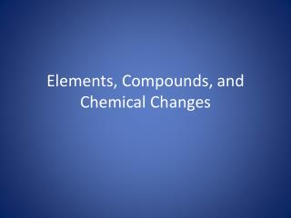 Elements, Compounds, and Chemical Changes