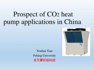 Prospect  of CO 2 heat  pump applications in China