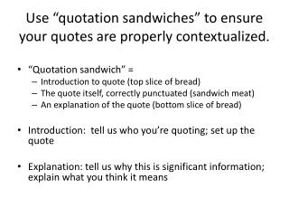 "Use ""quotation sandwiches"" to ensure your quotes are properly contextualized."