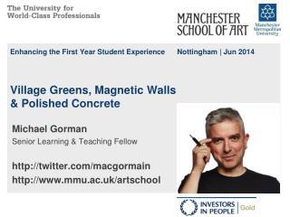 Michael Gorman Senior Learning & Teaching Fellow http :// twitter / macgormain
