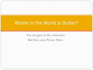 Where in the World is Butter?