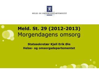 Meld. St. 29 (2012-2013) Morgendagens omsorg