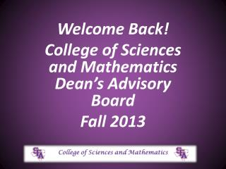 Welcome Back!  College of Sciences and Mathematics Dean's Advisory Board Fall 2013