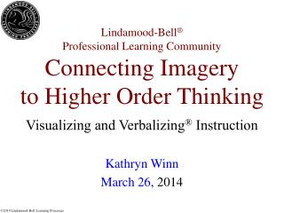Lindamood-Bell ® Professional Learning Community Connecting Imagery to Higher Order Thinking