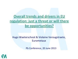 Overall  trends and drivers in EU regulation:  just  a threat or will there  be  opportunities?