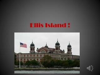 Ellis Island !