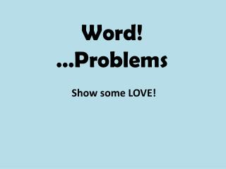 Word!   …Problems