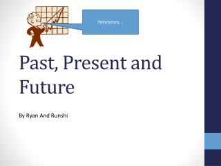 Past, Present and Future