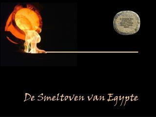 De Smeltoven van Egypte