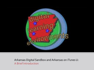 Arkansas Digital Sandbox and Arkansas on iTunes U: A Brief Introduction