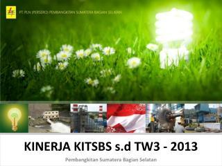 KINERJA KITSBS s.d TW3 - 2013