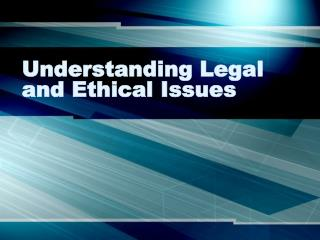 Understanding Legal and Ethical Issues
