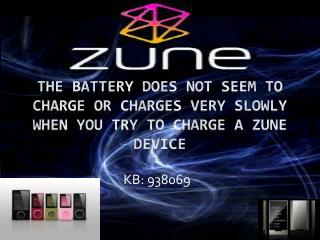 The battery does not seem to charge or charges very slowly when you try to charge a  Zune  device