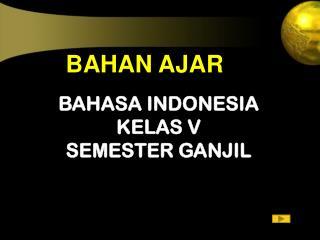 BAHASA INDONESIA KELAS V  SEMESTER GANJIL