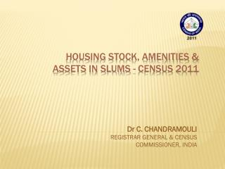 HOUSING STOCK, AMENITIES &  ASSETS IN SLUMS - CENSUS 2011