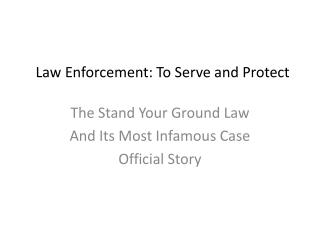 Law  Enforcement : To  Serve  and Protect
