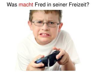 Was  macht  Fred in seiner  Freizeit ?