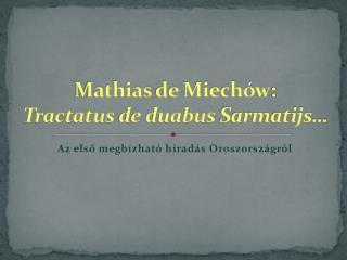 Mathias  de  Miechów : Tractatus  de  duabus Sarmatijs …