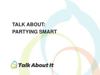 TALK ABOUT: PARTYING SMART