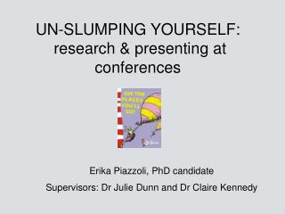UN-SLUMPING YOURSELF:   research & presenting at conferences