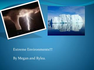 Extreme Environments!!! By Megan and Rylea.