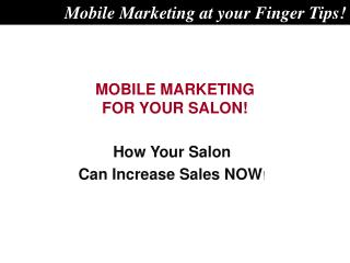MOBILE MARKETING FOR YOUR SALON!
