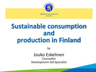 Sustainable consumption  and  production in Finland  b y Jouko Eskelinen Counsellor