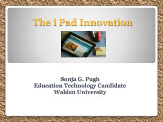 Sonja G. Pugh Education Technology Candidate Walden University