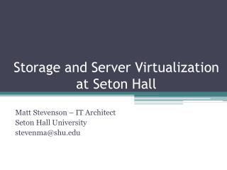 Storage and Server Virtualization at Seton Hall