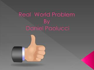 Real   W orld Problem By  Daniel Paolucci