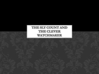 The sly count  and  the clever watchmaker