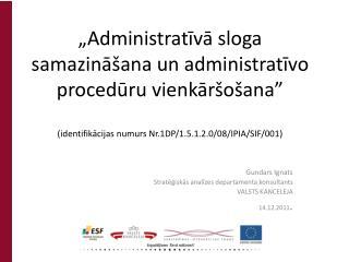 Gundars Ignats Stratēģiskās analīzes  departamenta konsultants VALSTS KANCELEJA 14.12.2011 .
