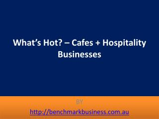 Whats Hot Cafes Hospitality Businesses