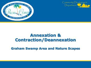 Annexation & Contraction/ Deannexation Graham Swamp Area and Nature  Scapes