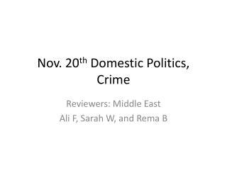 Nov. 20 th  Domestic Politics, Crime