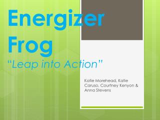 "Energizer Frog "" Leap into Action"""