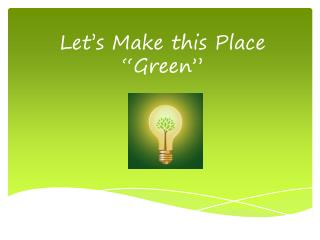 "Let's Make this Place ""Green"""
