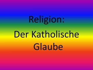 Religion: Der Katholische Glaube
