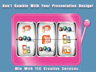 Don't   Gamble  With  Your   Presentation   Design !