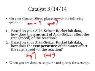 Catalyst  3/14 /14