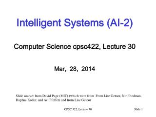 Intelligent Systems (AI-2) Computer Science  cpsc422 , Lecture  30 Mar,  28,  2014