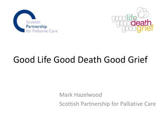 Good Life Good Death Good Grief