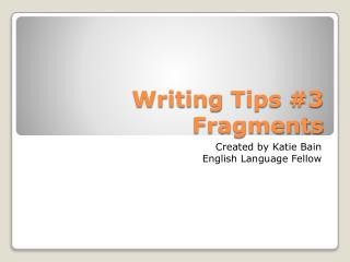Writing Tips  #3 Fragments