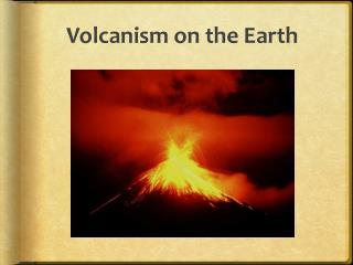 Volcanism on the Earth